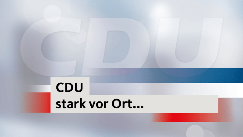 CDU stark vor Ort...